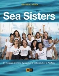 Géraldine Le Roux - Sea Sisters - Un équipage féminin à l'épreuve de la pollution dans le Pacifique.