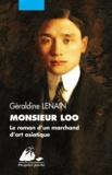 Géraldine Lenain - Monsieur Loo - Le roman d'un marchand d'art asiatique.