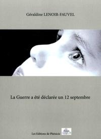 Géraldine Lenoir-Fauvel - La guerre a été déclarée un 12 septembre.