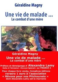 Geraldine Magny - Une vie de malade ... - Le combat d'une mère.