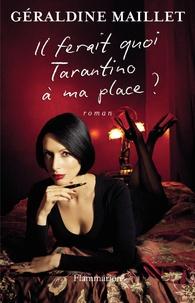 Géraldine Maillet - Il ferait quoi Tarantino à ma place ?.