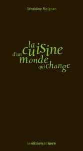 Géraldine Meignan - La cuisine d'un monde qui change.