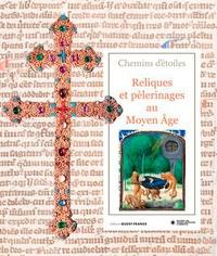 Chemins d'étoiles- Reliques et pèlerinages au Moyen Age - Géraldine Mocellin |