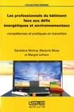 Géraldine Molina et Marjorie Musy - Les professionnels du bâtiment face aux défis énergétiques et environnementaux - Compétences et pratiques en transition.