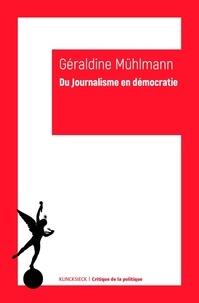 Géraldine Muhlmann - Du journalisme en démocratie.
