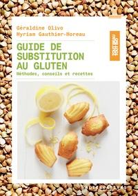Géraldine Olivo et Myriam Gauthier-Moreau - Guide de substitution au gluten - Méthodes, conseils et recettes.