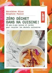Géraldine Olivo et Delphine Paslin - Zéro déchet dans ma cuisine ! - 40 pas-à-pas maison et jardin pour recycler les déchets culinaires.