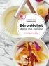 Géraldine Olivo et Delphine Paslin - Zéro déchet dans ma cuisine - 40 pas à pas pour la maison et le jardin.