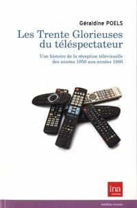 Géraldine Poels - Les Trente Glorieuses du téléspectateur - Une histoire de la réception télévisuelle des années 1950 aux années 1980.