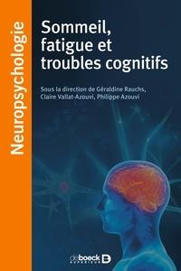 Géraldine Rauchs et Claire Vallat-Azouvi - Sommeil, fatigue, troubles du sommeil et troubles cognitifs.