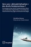 """Géraldine Rosoux - Vers une """"dématérialisation"""" des droits fondamentaux ? - Convergence des droits fondamentaux dans une protection fragmentée, à la lumière du raisonnement du juge constitutionnel belge."""