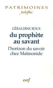 Géraldine Roux - Du prophète au savant - L'horizon du savoir chez Maïmonide.