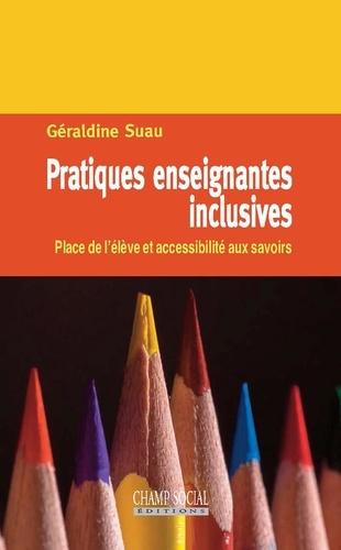 Pratiques enseignantes inclusives. Place de l'élève et accessibilité aux savoirs