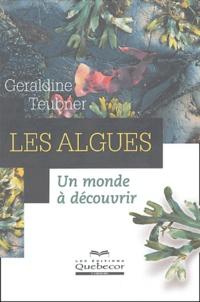Géraldine Teubner - Les algues - Un monde à découvrir.