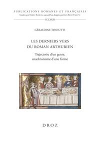 Géraldine Toniutti - Les derniers vers du roman arthurien - Trajectoire d'un genre, anachronisme d'une forme.