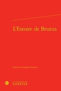 Géraldine Veysseyre - L'Estoire de Brutus - La plus ancienne traduction en prose française de l'Historia regum Britannie de Geoffroy de Monmouth.