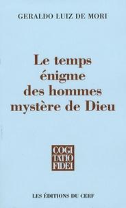 Geraldo De Mori - Le temps Enigme des hommes Mystère de Dieu.
