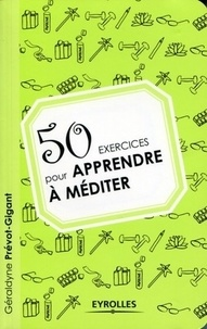 Géraldyne Prévot-Gigant - 50 exercices pour apprendre à méditer.