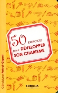Géraldyne Prévot-Gigant - 50 exercices pour développer son charisme.