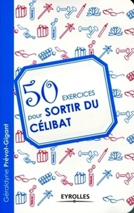 Géraldyne Prévot-Gigant - 50 exercices pour sortir du célibat.