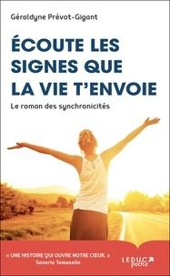 Géraldyne Prévot-Gigant - Ecoute les signes que la vie t'envoie - Le roman des synchronicités.