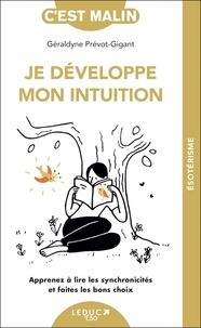 Géraldyne Prévot-Gigant - Je développe mon intuition - Apprenez à lire les synchronicités et faites les bons choix.