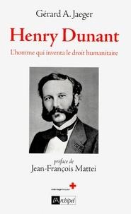 Gérard-A Jaeger et Gérard A. Jaeger - Henry Dunant - L'homme qui inventa la Croix-Rouge.