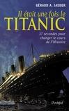 Gérard-A Jaeger - Il était une fois le Titanic.