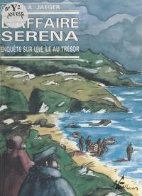 Gérard A. Jaeger - L'Affaire Serena : enquête sur une île au trésor.