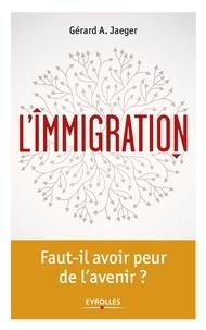 Gérard-A Jaeger - L'immigration - Un état des lieux à repenser.