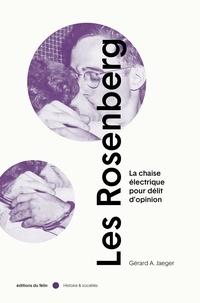 Gérard A. Jaeger - Les Rosenberg - La chaise électrique pour délit d'opinion.