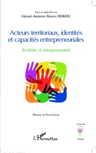 Gérard-A-Kokou Dokou - Acteurs territoriaux, identités et capacités entrepreneuriales - Territoire et entrepreneuriat.
