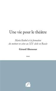 Rapidshare télécharger des ebooks liens Une vie pour le théâtre  - Maria Knöbel et la formation du metteur en scène au XXe siècle en Russie par Gérard Abensour 9782754744676