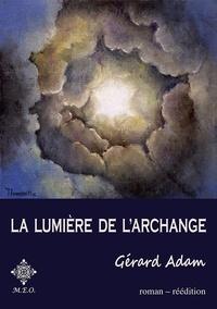 Gérard Adam - La lumière de l'archange.