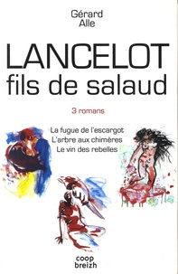 Gérard Alle - Lancelot fils de salaud  : Coffret en 3 volumes : La fugue de l'escargot ; L'arbre aux chimères ; Le vin des rebelles.