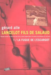 Gérard Alle - Lancelot fils de salaud - Tome 1, La fugue de l'escargot.