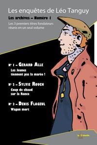 Gérard Alle - Les archives - Tome 1, Les enquêtes de Léo Tanguy.