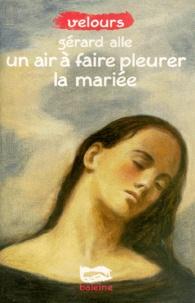 Gérard Alle - Un air à faire pleurer la mariée.