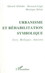 Gérard Althabe et Bernard Légé - Urbanisme et réhabilitation symbolique - Ivry, Bologne, Amiens.