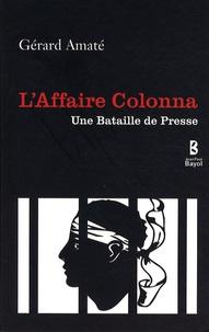 Gérard Amaté - L'affaire Colonna - Une bataille de presse.