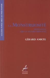 Gérard Amicel - La monstruosité - Réflexions sur la nature humaine.