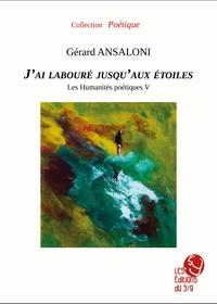 Gérard Ansaloni - J'ai labouré jusqu'aux étoiles.