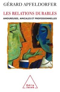 Gérard Apfeldorfer - Les relations durables - Amoureuses, amicales et professionnelles.