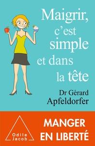Gérard Apfeldorfer - Maigrir, c'est simple et dans la tête.