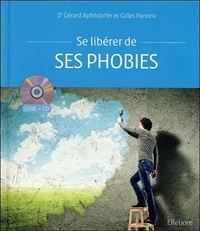 Gérard Apfeldorfer et Gilles Panteix - Se libérer de ses phobies. 1 CD audio