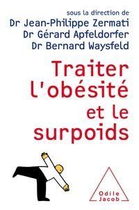 Gérard Apfeldorfer et Jean-Philippe Zermati - Traiter l'obésité et le surpoids.