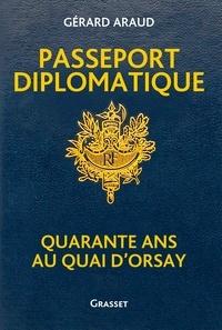 Gérard Araud - Passeport diplomatique - Quarante ans au Quai d'Orsay.