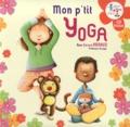 Gérard Arnaud et Bruno Robert - Mon p'tit yoga - Pour découvrir l'univers du yoga en histoires et en musique. 1 CD audio