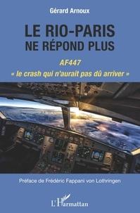 """Gérard Arnoux - Le Rio-Paris ne répond plus - AF447, """"le crash qui n'aurait pas dû arriver""""."""
