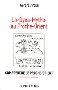 """Gérard Arous - La """"dyna-mythe"""" au Proche-Orient - Comprendre le Proche-Orient."""